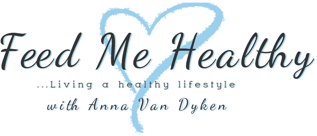 Feed Me Healthy with Anna Van Dyken